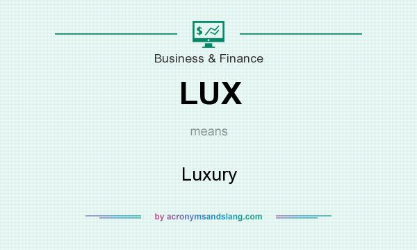 What does LUX mean? It stands for Luxury
