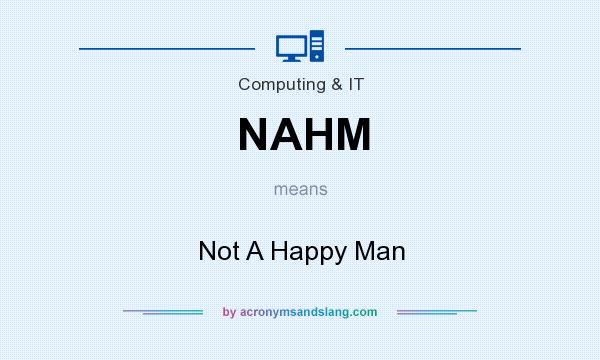 What does NAHM mean? It stands for Not A Happy Man