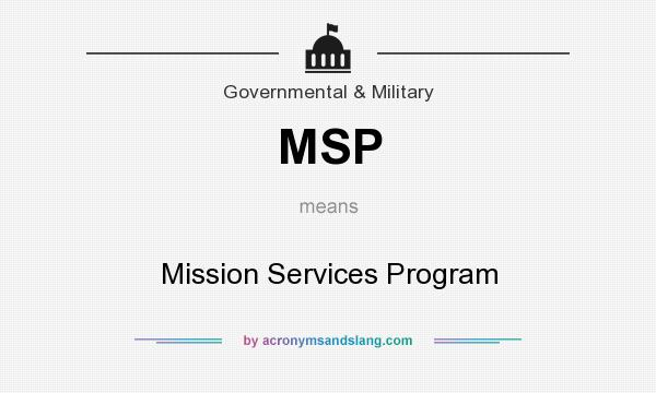 What does MSP mean? It stands for Mission Services Program
