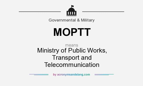 What does MOPTT mean? It stands for Ministry of Public Works, Transport and Telecommunication