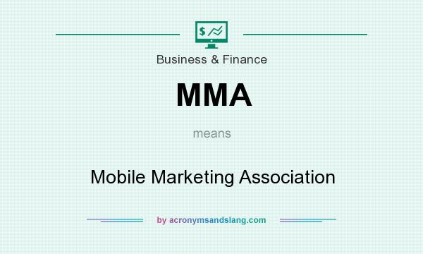 What does MMA mean? It stands for Mobile Marketing Association