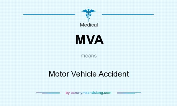What does MVA mean? It stands for Motor Vehicle Accident