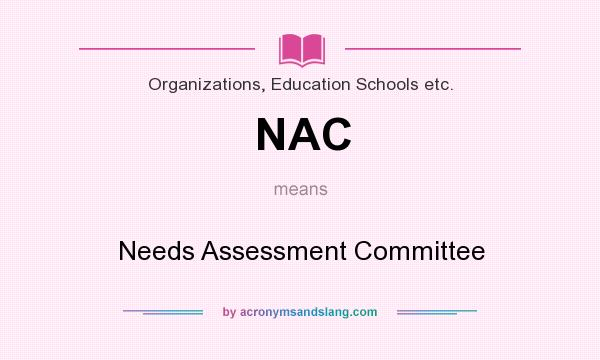 What does NAC mean? It stands for Needs Assessment Committee