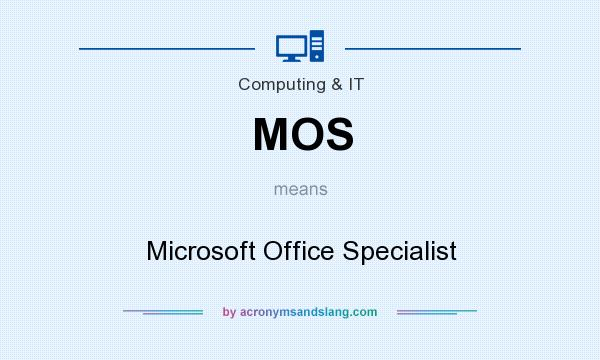 What does MOS mean? It stands for Microsoft Office Specialist