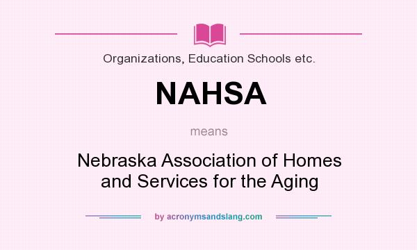 What does NAHSA mean? It stands for Nebraska Association of Homes and Services for the Aging