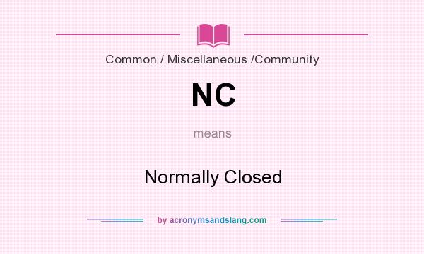 What does NC mean? It stands for Normally Closed