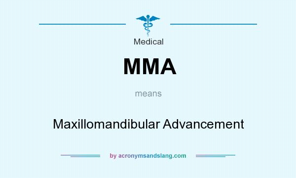 What does MMA mean? It stands for Maxillomandibular Advancement