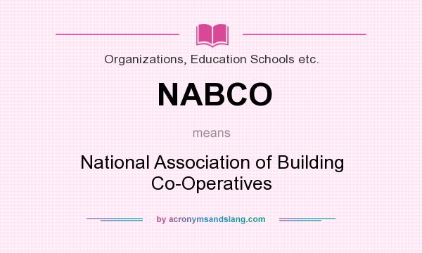 What does NABCO mean? It stands for National Association of Building Co-Operatives