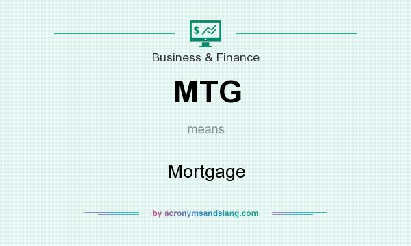 What does MTG mean? It stands for Mortgage