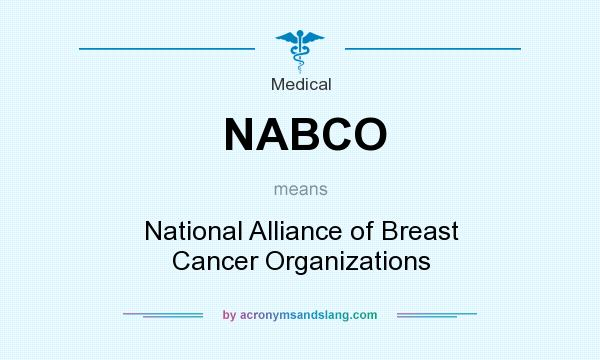 What does NABCO mean? It stands for National Alliance of Breast Cancer Organizations