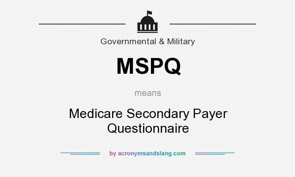 MSPQ - Medicare Secondary Payer Questionnaire in Government ...