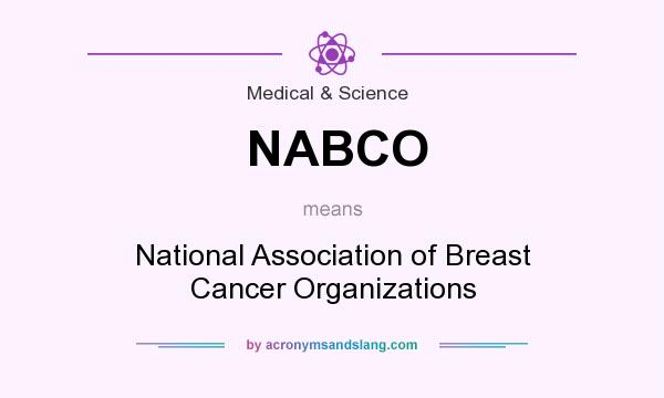 What does NABCO mean? It stands for National Association of Breast Cancer Organizations