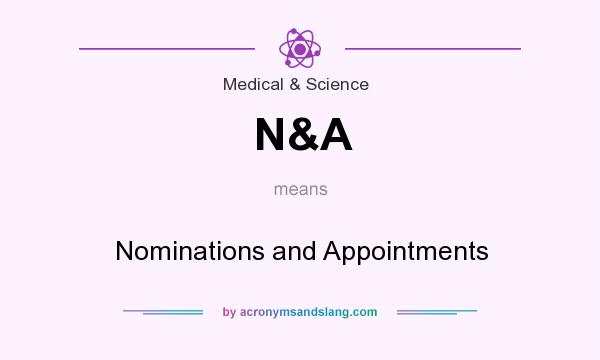 What does N&A mean? It stands for Nominations and Appointments