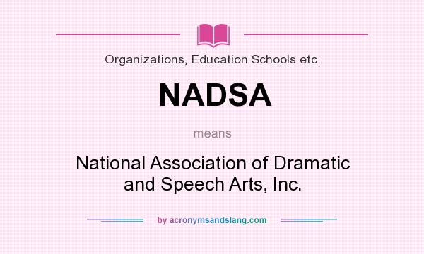 What does NADSA mean? It stands for National Association of Dramatic and Speech Arts, Inc.