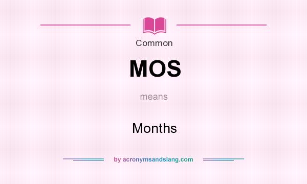 What does MOS mean? It stands for Months