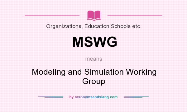 What does MSWG mean? It stands for Modeling and Simulation Working Group