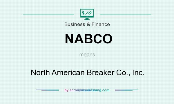 What does NABCO mean? It stands for North American Breaker Co., Inc.