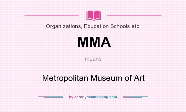 What does MMA mean? It stands for Metropolitan Museum of Art