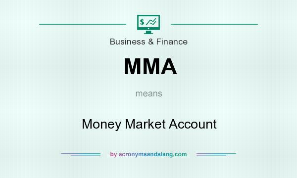 What does MMA mean? It stands for Money Market Account
