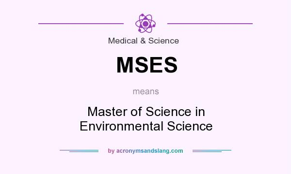 What does MSES mean? It stands for Master of Science in Environmental Science