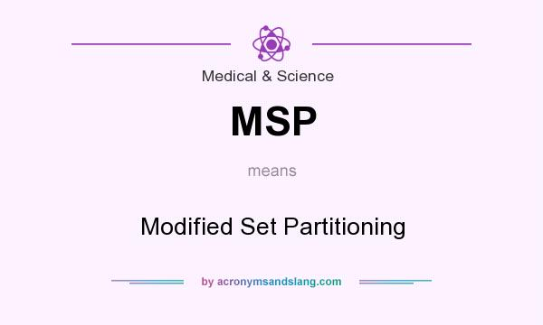 What does MSP mean? It stands for Modified Set Partitioning