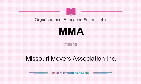 What does MMA mean? It stands for Missouri Movers Association Inc.