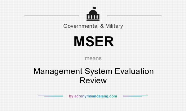 What does MSER mean? It stands for Management System Evaluation Review