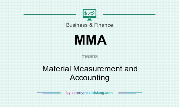 What does MMA mean? It stands for Material Measurement and Accounting