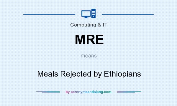 What does MRE mean? It stands for Meals Rejected by Ethiopians