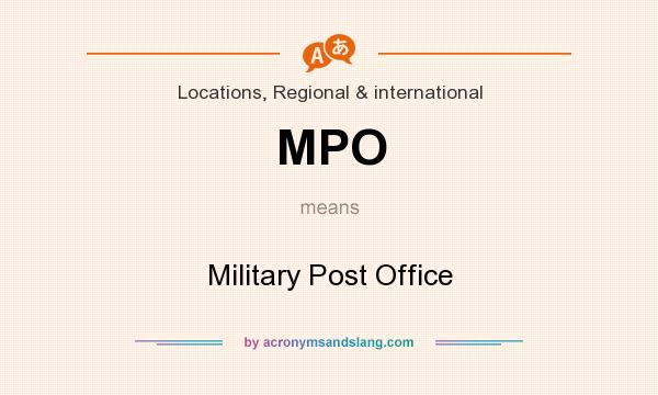 What does MPO mean? It stands for Military Post Office