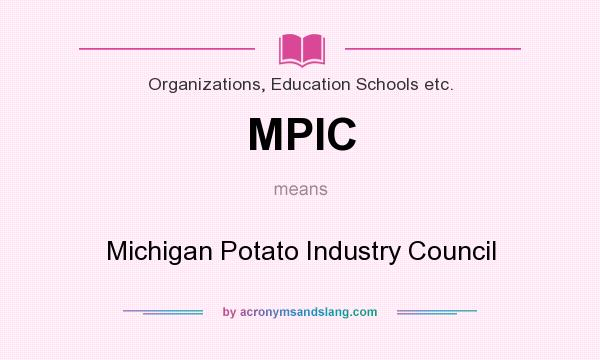 What does MPIC mean? It stands for Michigan Potato Industry Council