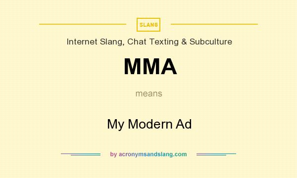 What does MMA mean? It stands for My Modern Ad