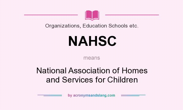 What does NAHSC mean? It stands for National Association of Homes and Services for Children