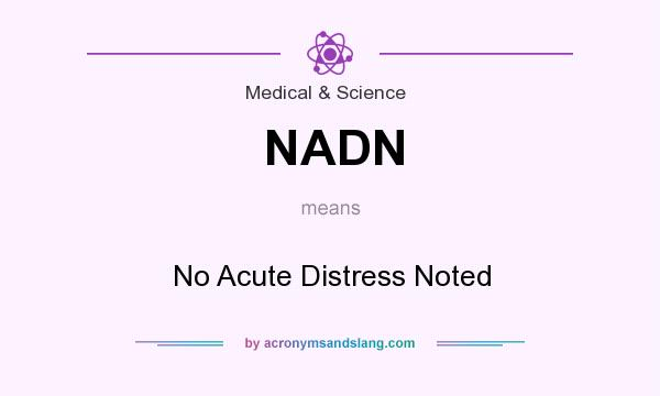 What does NADN mean? It stands for No Acute Distress Noted