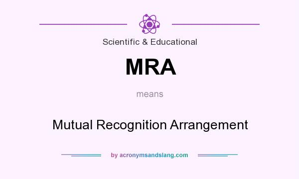 What does MRA mean? It stands for Mutual Recognition Arrangement