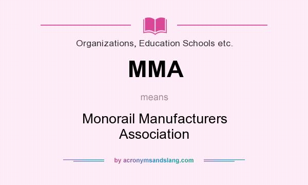 What does MMA mean? It stands for Monorail Manufacturers Association