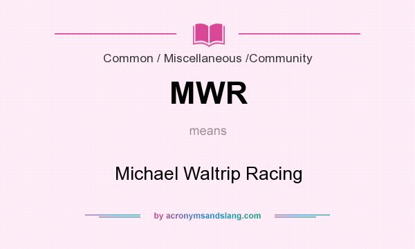 What does MWR mean? It stands for Michael Waltrip Racing