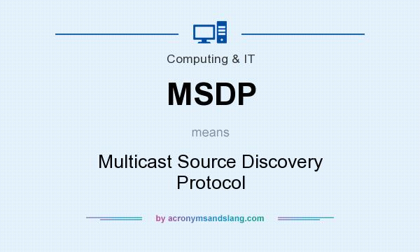 What does MSDP mean? It stands for Multicast Source Discovery Protocol