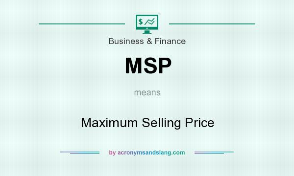 What does MSP mean? It stands for Maximum Selling Price