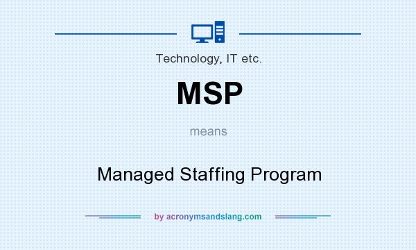 What does MSP mean? It stands for Managed Staffing Program