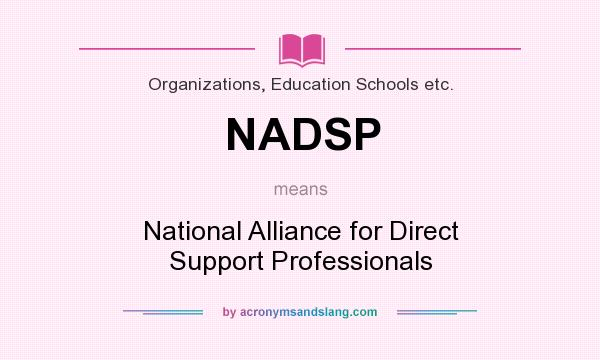 What does NADSP mean? It stands for National Alliance for Direct Support Professionals