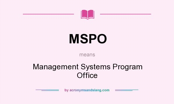 What does MSPO mean? It stands for Management Systems Program Office
