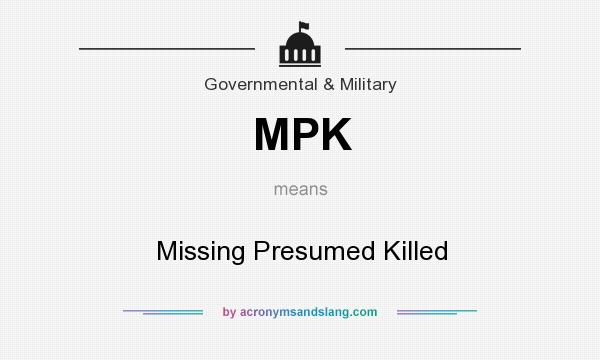 What does MPK mean? It stands for Missing Presumed Killed