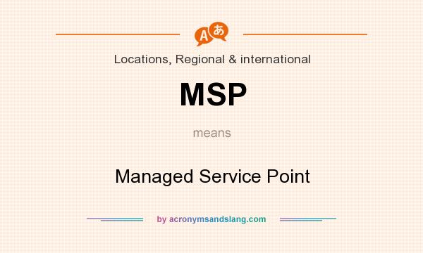 What does MSP mean? It stands for Managed Service Point