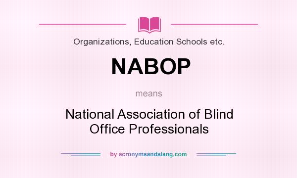 What does NABOP mean? It stands for National Association of Blind Office Professionals