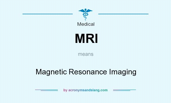 What does MRI mean? It stands for Magnetic Resonance Imaging