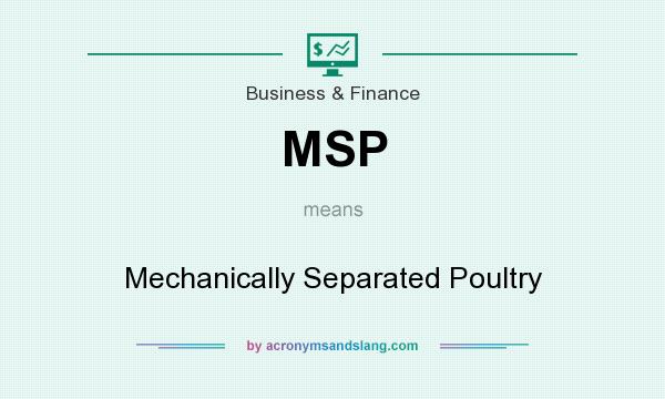What does MSP mean? It stands for Mechanically Separated Poultry