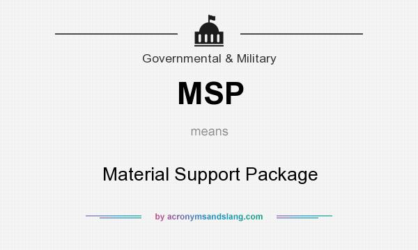 What does MSP mean? It stands for Material Support Package