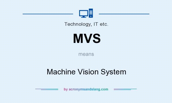 What does MVS mean? It stands for Machine Vision System