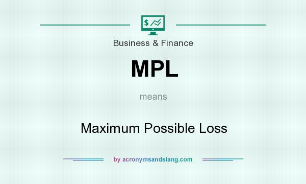 What does MPL mean? It stands for Maximum Possible Loss